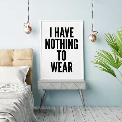 Poster - Nothing To Wear Poster par MottosPrint